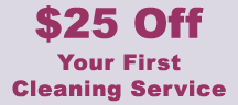 $25 Off Your First Cleaning Service